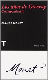 Los años de Giverny: Correspondencia par Claude Monet