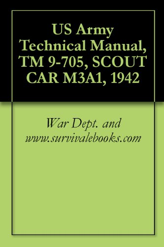 US Army Technical Manual, TM 9-705, SCOUT CAR M3A1, 1942 (English Edition)