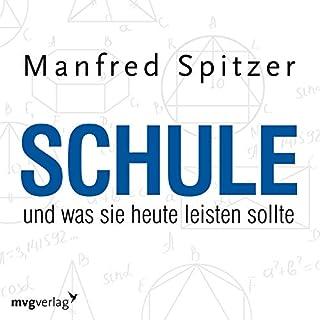 Schule, was sie heute leisten sollte                   Autor:                                                                                                                                 Manfred Spitzer                               Sprecher:                                                                                                                                 Manfred Spitzer                      Spieldauer: 1 Std. und 10 Min.     7 Bewertungen     Gesamt 4,9