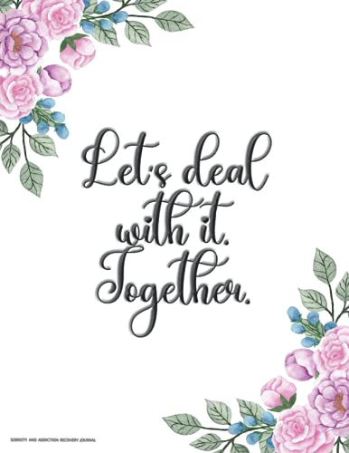 Let's deal with it. Together. | Sobriety and Addiction Recovery Journal: Guided Daily Journal for Women with Prompts, Tasks, Coloring Pages and Affirmations for Positive Mindset