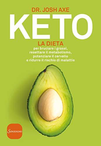 Keto. La dieta per bruciare i grassi, resettare il metabolismo, potenziare...