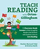 Teach Reading with Orton-Gillingham: 72 Classroom-Ready Lessons to Help Struggling Readers and Students with Dyslexia Learn to Love Reading: 70 ... Learn to Love Reading (Books for Teachers)