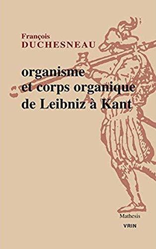 Organisme Et Corps Organique De Leibniz a Kant (Mathesis) (French Edition) by Francois Duchesneau
