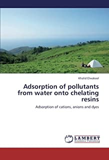 Adsorption of pollutants from water onto chelating resins: Adsorption of cations, anions and dyes