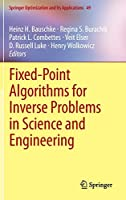 Fixed-Point Algorithms for Inverse Problems in Science and Engineering (Springer Optimization and Its Applications (49))