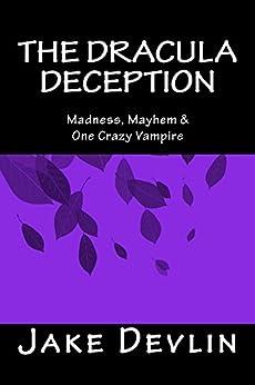 The Dracula Deception: Madness, Mayhem & One Crazy Vampire by [Jake Devlin]