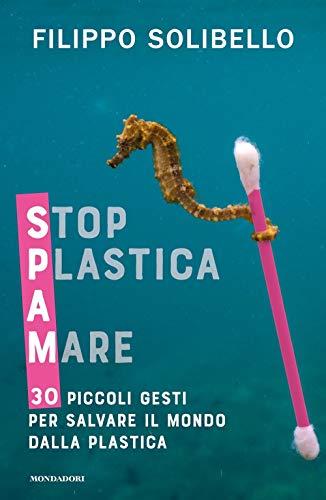 Spam. Stop plastica a mare. 30 piccoli gesti per salvare il mondo dalla plastica