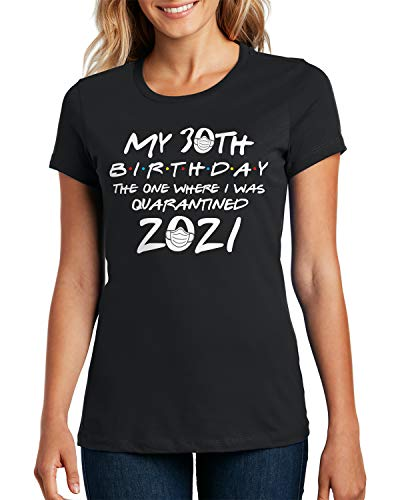 My 30th Birthday The One Where I was Quarantined 2021 Ladies T-Shirt Large Black