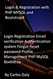 Login & Registration with PHP MYSQL and Bootstrap4: Login Registration Email verification Authentication system Forgot-Reset password Profile Management PHP MySQL Bootstrap (English Edition)