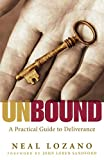 Unbound: A Practical Guide To Deliverance: A Practical Guide to Deliverance from Evil Spirits - Neal Lozano