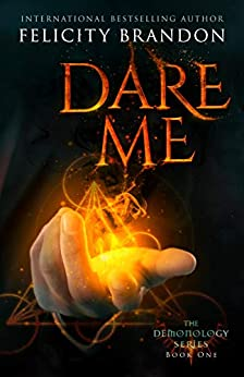 Dare Me: A Paranormal Demon Romance (The Demonology Series Book 1) by [Felicity Brandon]