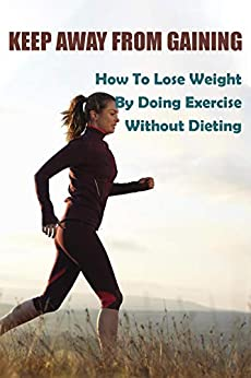 Keep Away From Gaining: How To Lose Weight By Doing Exercise Without Dieting: Upper Body Cardio Exercises 1