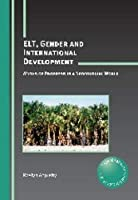 ELT, Gender and International Development: Myths of Progress in a Neocolonial World (Critical Language and Literacy Studies)