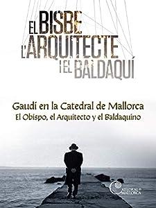 Gaudí en la Catedral de Mallorca. El Obispo, el Arquitecto y el Baldaquino
