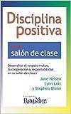 Disciplina Positiva en el salón de clase: Desarrollar el respeto mutuo, la cooperación y responsabilidad en su salón de clase