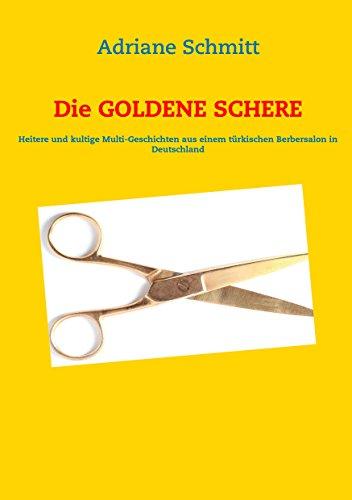 Die Goldene Schere: Heitere und kultige Multi-Geschichten aus einem türkischen Berbersalon in Deutschland