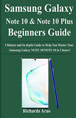 Samsung Galaxy NOTE 10/NOTE 10 PLUS Beginners Guide: Ultimate and In depth Guide to Help You Master Your Samsung Galaxy NOTE 10/NOTE 10 in 2 hours!