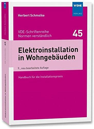 Elektroinstallation in Wohngebäuden: Handbuch für die Installationspraxis (VDE-Schriftenreihe – Normen verständlich)