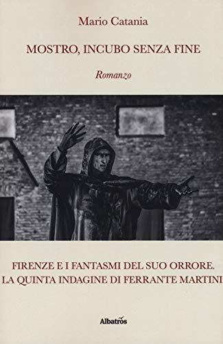 Mostro, incubo senza fine. Firenze e i fantasmi del suo orrore. La quinta indagine di Ferrante Martini
