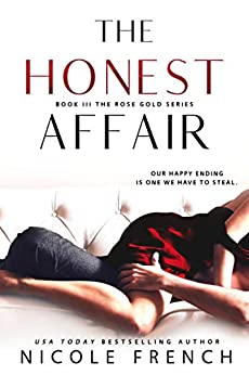 The Honest Affair (Rose Gold Book 3) by [Nicole French]