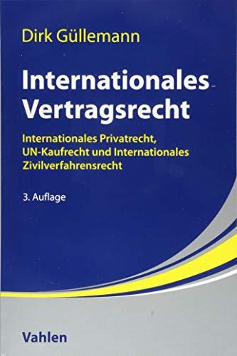 Internationales Vertragsrecht: Internationales Privatrecht, UN-Kaufrecht und Internationales Zivilverfahrensrecht