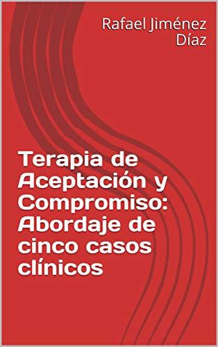 Terapia de Aceptación y Compromiso: Abordaje de cinco casos clínicos
