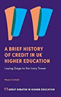 A Brief History of Credit in Uk Higher Education: Laying Siege to the Ivory Tower (Great Debates in Higher Education)