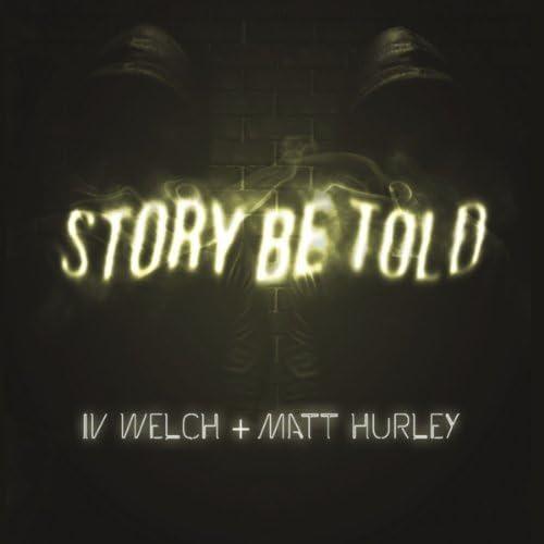 IV Welch & Matt Hurley