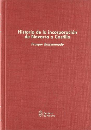 Historia de la incorporación de Navarra a Castilla: Ensayo sobre relaciones de los príncipes de Foix-Albret con Francia y España (1479-1521) (Memoria del tiempo. Clásicos recuperados)