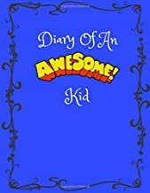 Diary Of An Awesome Kid: Awesome Friendly Kid Journal,Draw And Write Journal For Creative Kids,Writing Drawing Notebook,Large Sketchbook Journal White ... Kid,Why Kids Should Start a Writing Journal.