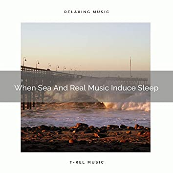 When Sea And Real Music Induce Sleep