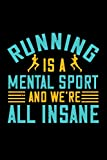 Running Notebook running is a mental sport and we're all insane: Journal and Jogging Diary with 120 lined 6x9 pages