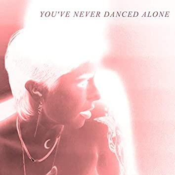 you've never danced alone