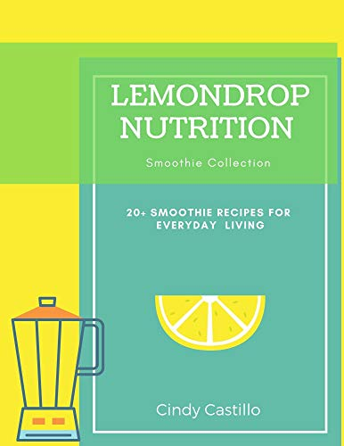 Lemondrop Nutrition Smoothie Collection : 25 Simple and delicious smoothie recipes: Be healthy & happy (English Edition)