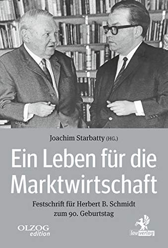 Ein Leben für die Marktwirtschaft: Festschrift für Herbert B. Schmidt zum 90. Geburtstag
