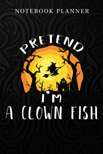 Notebook Planner Pretend I'm A Clown Fish Costume Funny Halloween Party quote: Teacher,Gym,Happy,6x9 in ,Budget Tracker,Organizer,Mom,Weekly,To Do,To Do List