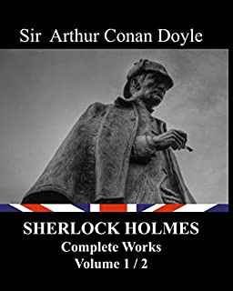 Sherlock Holmes - Complete works - volume 1/2: A Study In Scarlet, The Sign of the Four, The Adventures of Sherlock Holme...