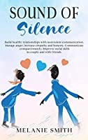 Sound of Silence: Build healthy relationships with nonviolent communication. Manage anger, increase empathy and honesty. Communicate compassionately. Improve social skills in couple and with friends (Unf*ck Your Relationship)
