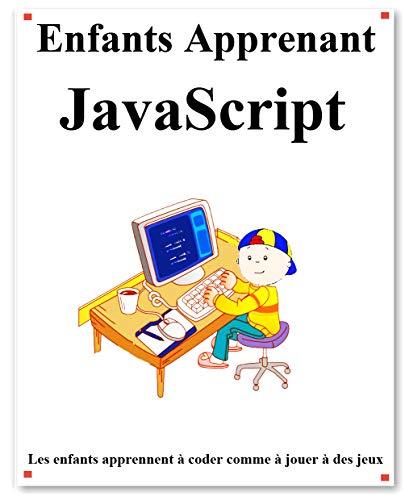 Enfants Apprenant JavaScript: Les enfants apprennent à coder comme à jouer à des jeux (French Edition)
