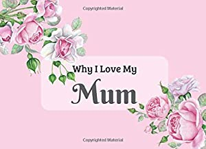 Why I Love My Mum: What I Love About You Book Journal. Fill in the blanks -unique keepsake gift for your Mum on Mothers Day, Birthday or Christmas. ... pink background and beautiful illustrations
