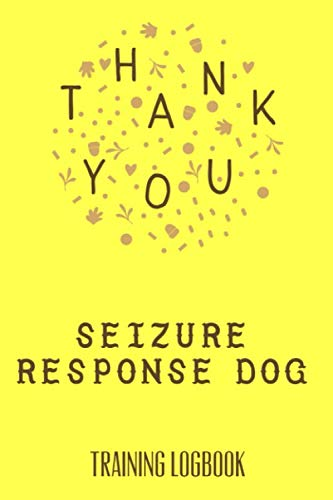 Seizure Response Dogs Training Logbook: For dog owners and trainers. Trained dogs can spot early warning signs, retrieve medication, perform deep ... their life and happiness. (Seizure Dog)