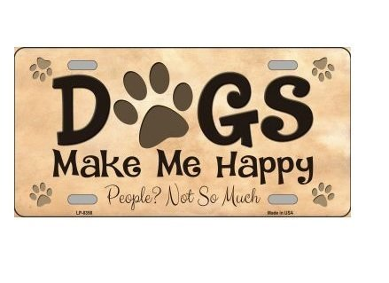 Smart Blonde Dogs Make Me Happy People? Not So Much Novelty License Plate Tag Sign
