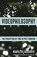 Videophilosophy: The Perception of Time in Post-Fordism (Columbia Themes in Philosophy, Social Criticism, and the Arts)