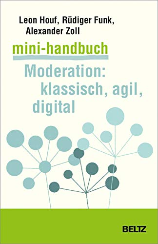 Mini-Handbuch Moderation: klassisch, agil, digital