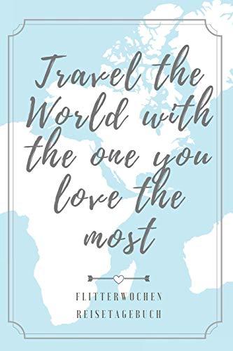 TRAVEL THE WORLD WITH THE ONE YOU LOVE THE MOST FLITTERWOCHEN REISETAGEBUCH: A5 Notizbuch blanko für wunderschöne Erinnerungen an die Flitterwochen! | ... | Hochzeitsreise | Hochzeit