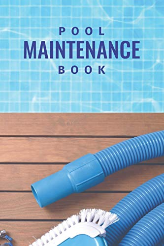 Pool Maintenance Book: Swimming Pool Cleaning Made Easy With This DIY Pool...