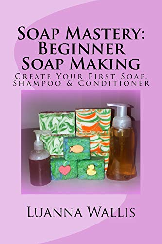 Soap Mastery: Beginner Soap Making (Monochrome): Create Your First Soap, Shampoo & Conditioner: 1