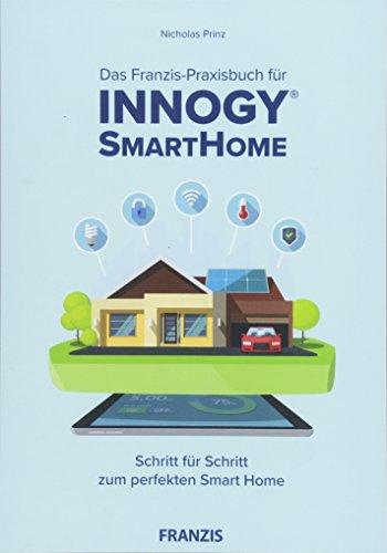 Das Franzis-Praxisbuch für innogy® SmartHome: Schritt für Schritt zum perfekten Smart Home