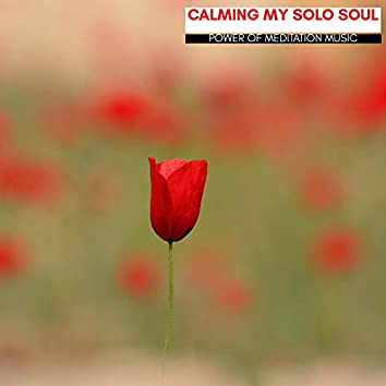 Calming My Solo Soul - Power Of Meditation Music