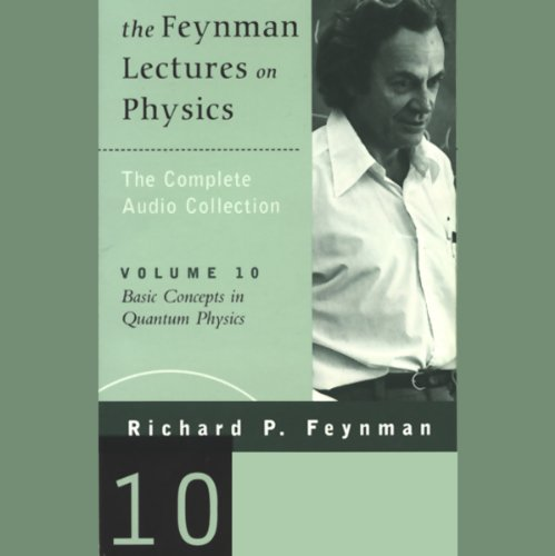 The Feynman Lectures on Physics: Volume 10, Basic Concepts in Quantum Physics  audiobook cover art